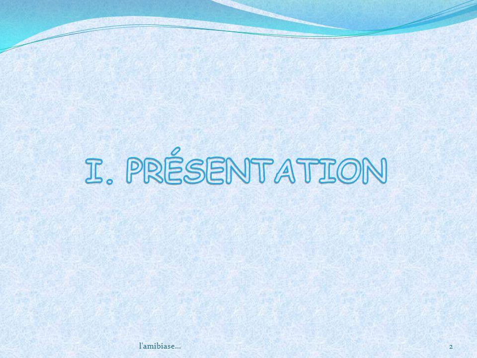 I. PRÉSENTATION l amibiase...