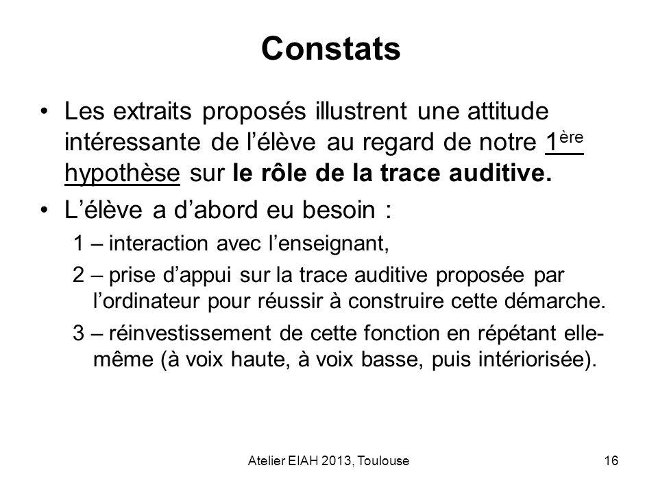 ConstatsLes extraits proposés illustrent une attitude intéressante de l'élève au regard de notre 1ère hypothèse sur le rôle de la trace auditive.