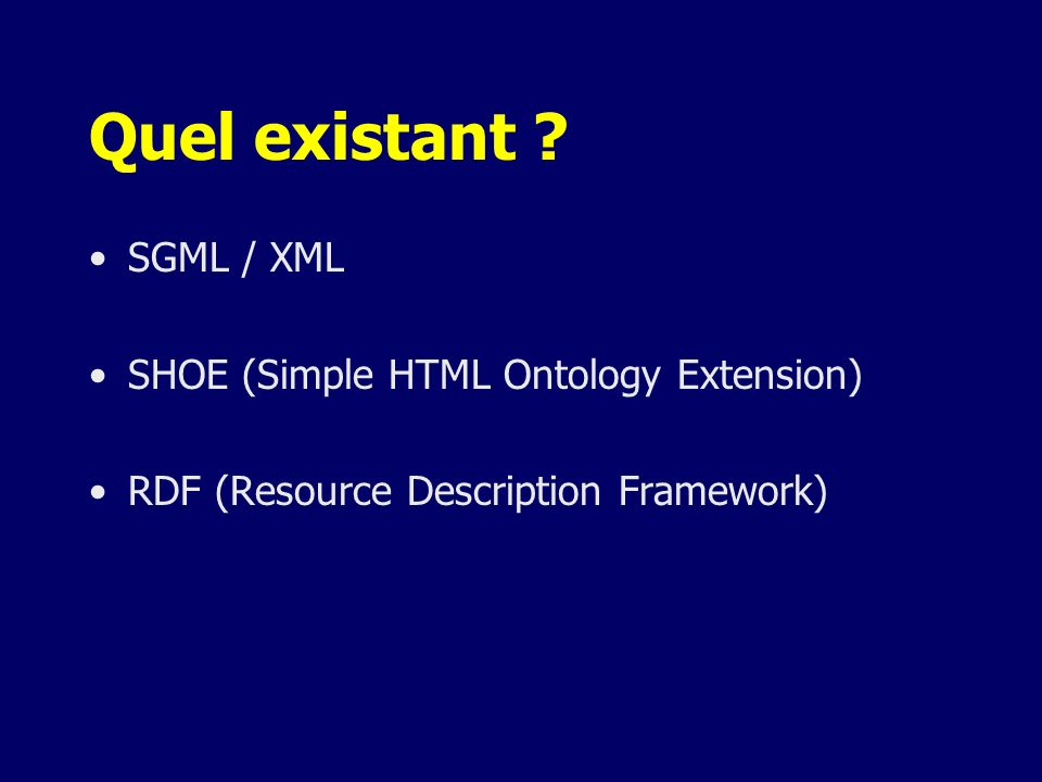 Quel existant SGML / XML SHOE (Simple HTML Ontology Extension)