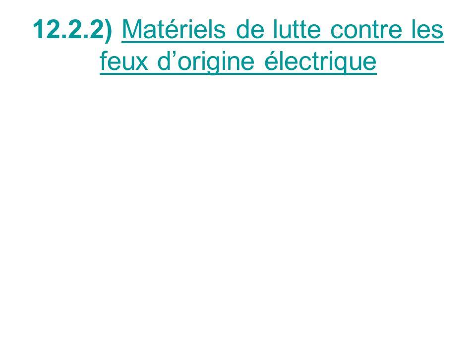 12.2.2) Matériels de lutte contre les feux d'origine électrique