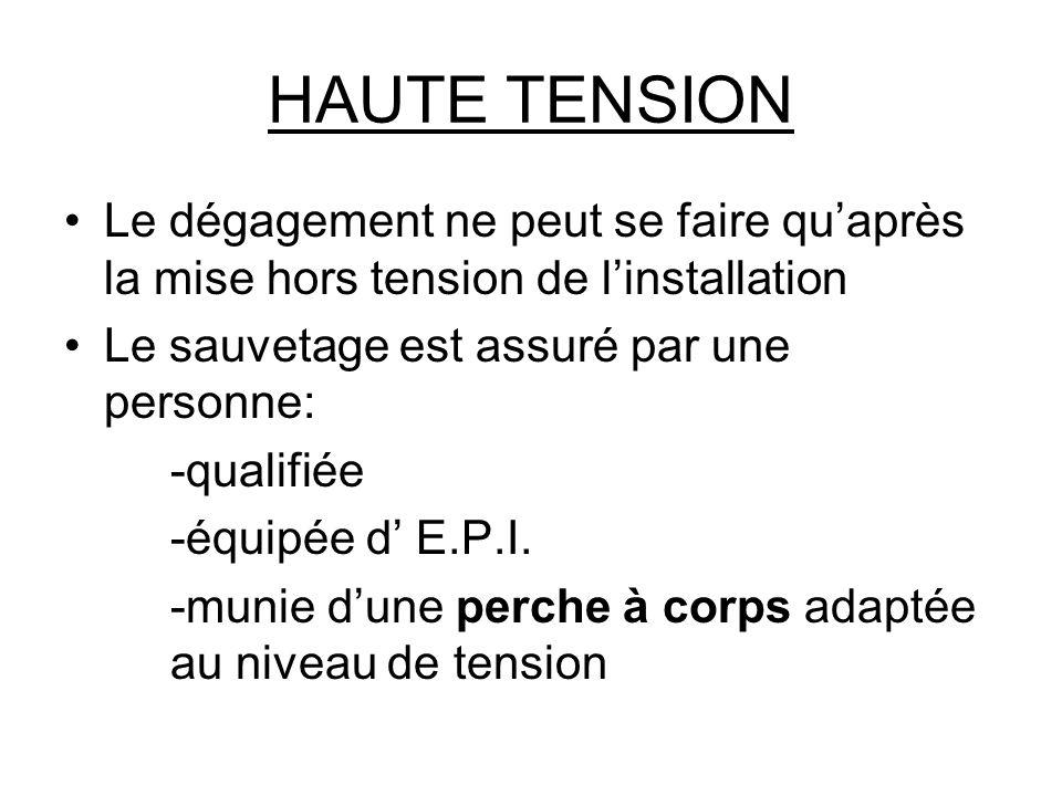 HAUTE TENSION Le dégagement ne peut se faire qu'après la mise hors tension de l'installation. Le sauvetage est assuré par une personne: