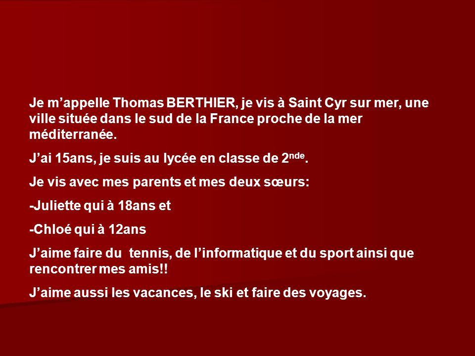 Je m'appelle Thomas BERTHIER, je vis à Saint Cyr sur mer, une ville située dans le sud de la France proche de la mer méditerranée.