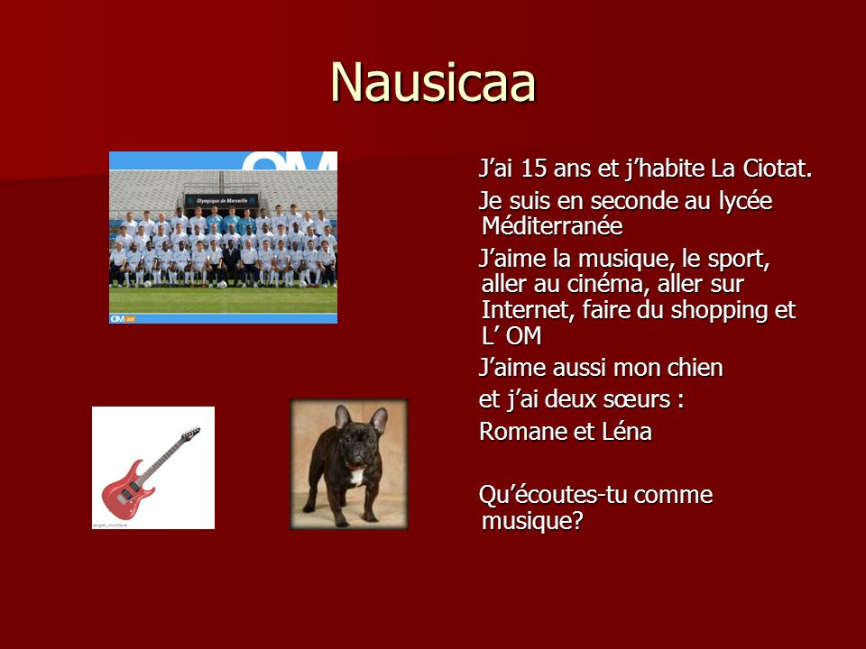 Nausicaa J'ai 15 ans et j'habite La Ciotat.