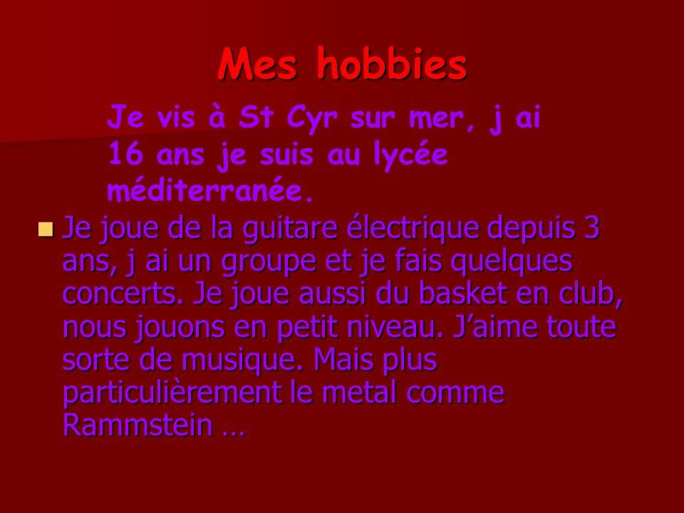 Mes hobbies Je vis à St Cyr sur mer, j ai 16 ans je suis au lycée méditerranée.
