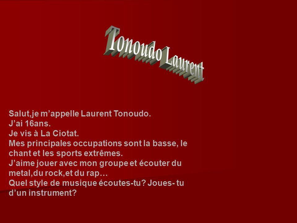 Tonoudo Laurent Salut,je m'appelle Laurent Tonoudo. J'ai 16ans.