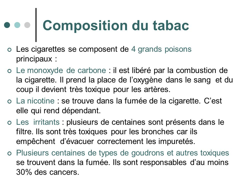 Composition du tabac Les cigarettes se composent de 4 grands poisons principaux :