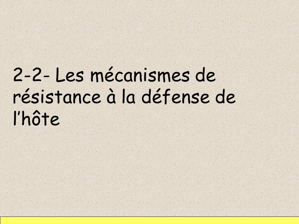 2-2- Les mécanismes de résistance à la défense de l'hôte