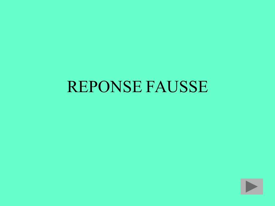 REPONSE FAUSSE