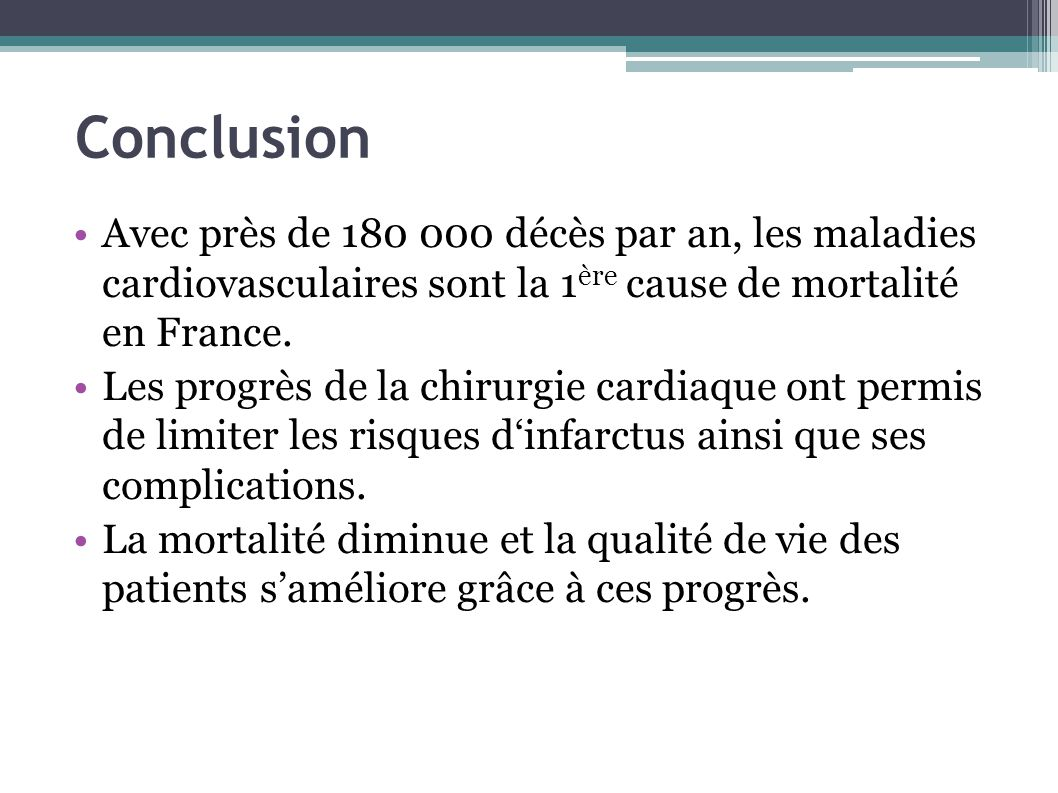 Conclusion Avec près de 180 000 décès par an, les maladies cardiovasculaires sont la 1ère cause de mortalité en France.