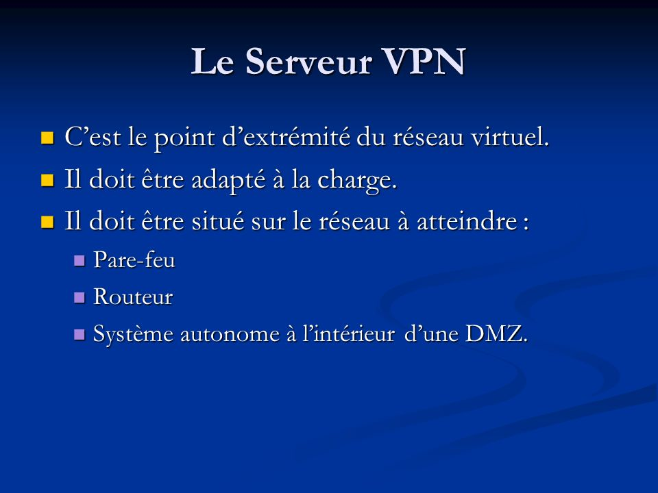 Le Serveur VPN C'est le point d'extrémité du réseau virtuel.