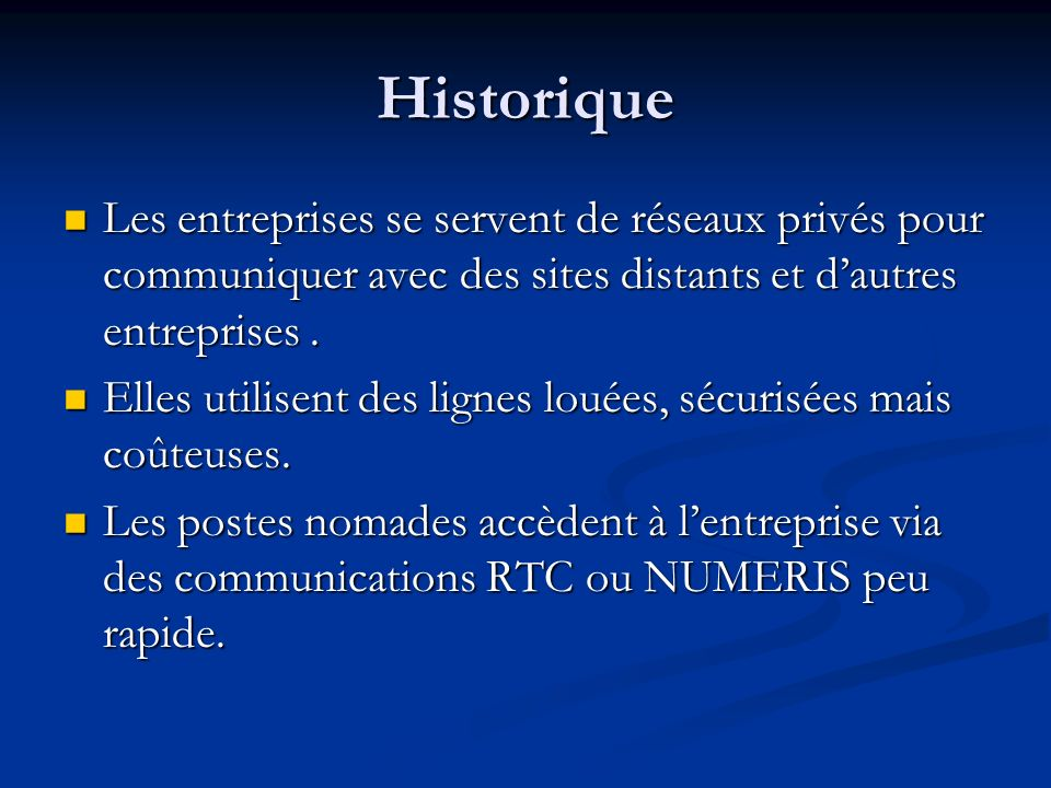 HistoriqueLes entreprises se servent de réseaux privés pour communiquer avec des sites distants et d'autres entreprises .
