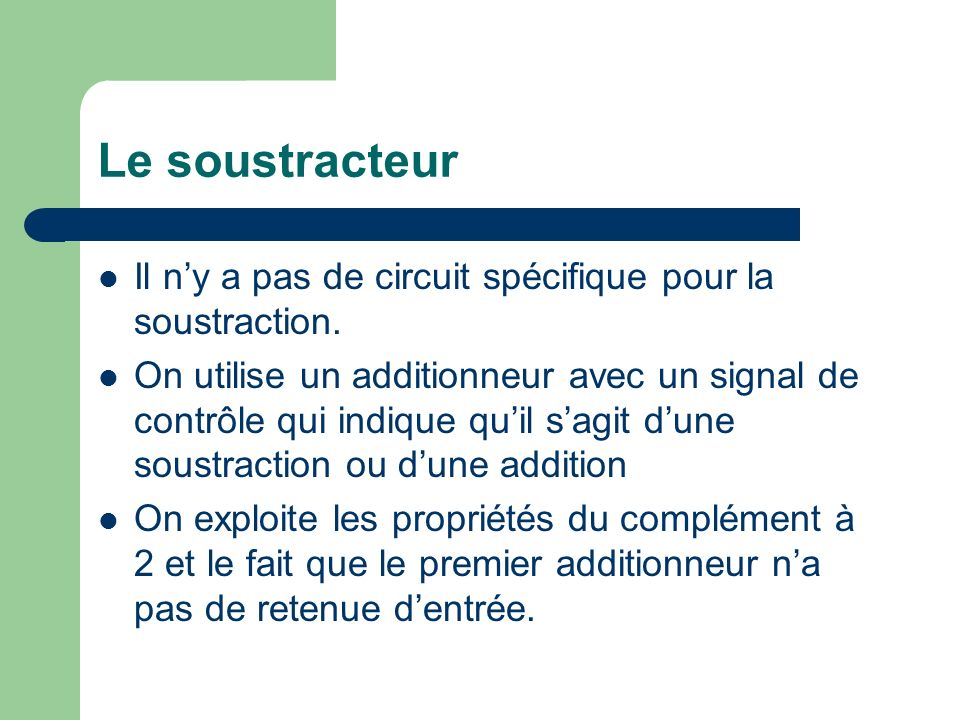 Le soustracteur Il n'y a pas de circuit spécifique pour la soustraction.