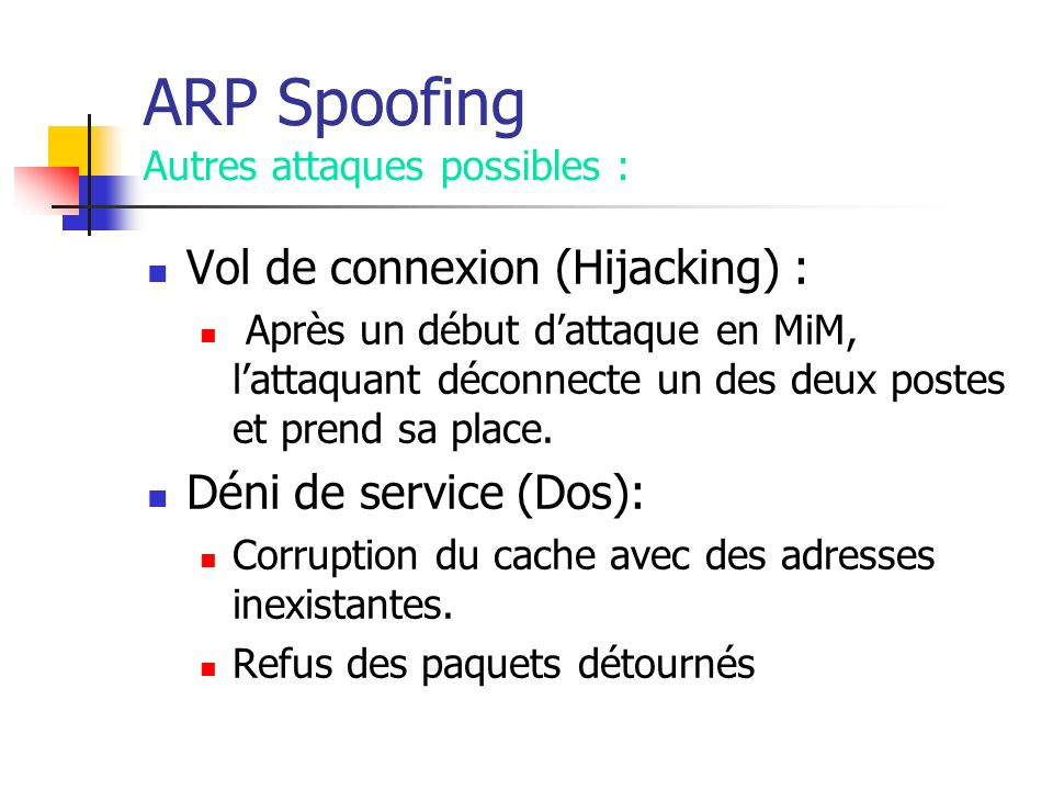 ARP Spoofing Autres attaques possibles :