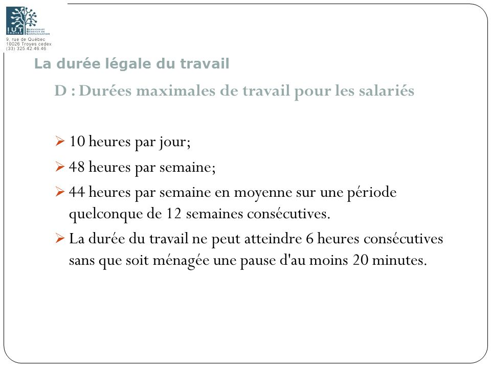 D : Durées maximales de travail pour les salariés 10 heures par jour;