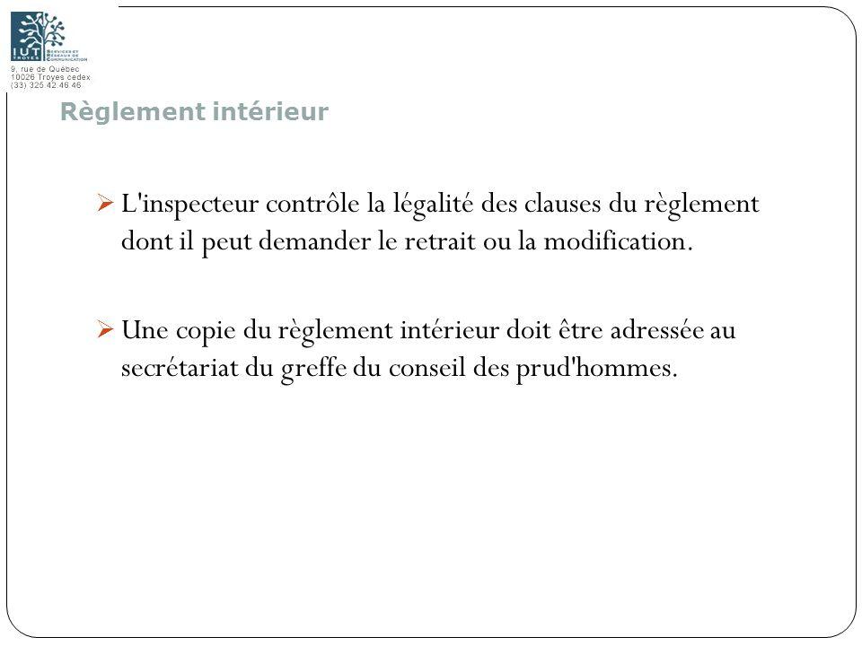 Règlement intérieur L inspecteur contrôle la légalité des clauses du règlement dont il peut demander le retrait ou la modification.