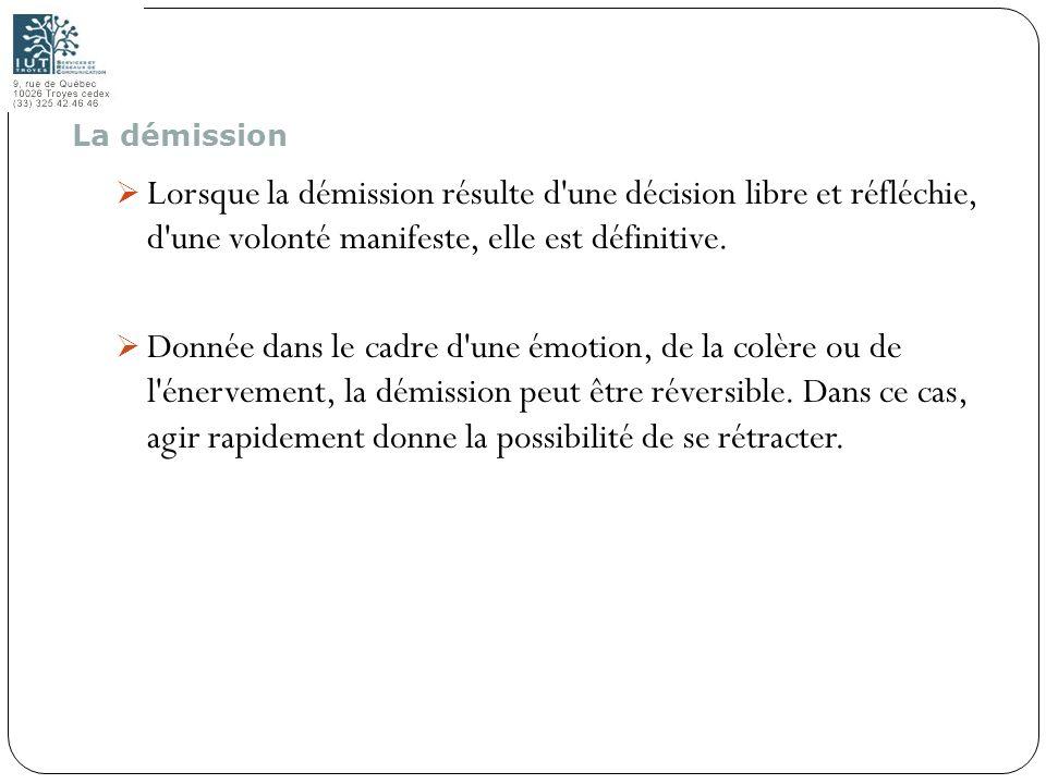 La démissionLorsque la démission résulte d une décision libre et réfléchie, d une volonté manifeste, elle est définitive.