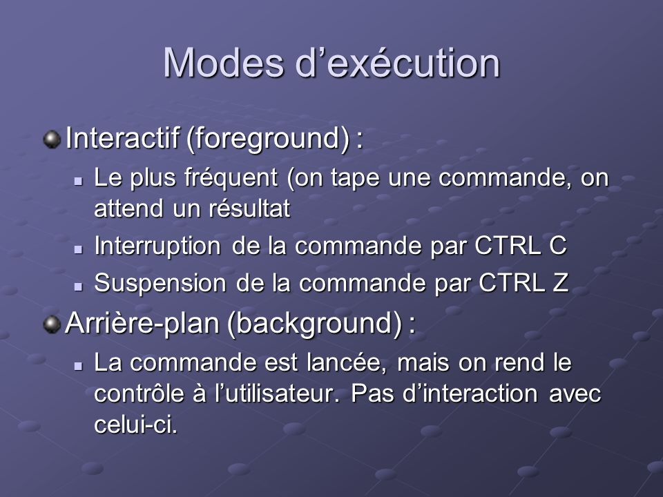 Modes d'exécution Interactif (foreground) :