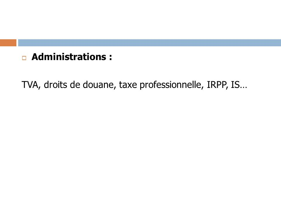 Administrations : TVA, droits de douane, taxe professionnelle, IRPP, IS…
