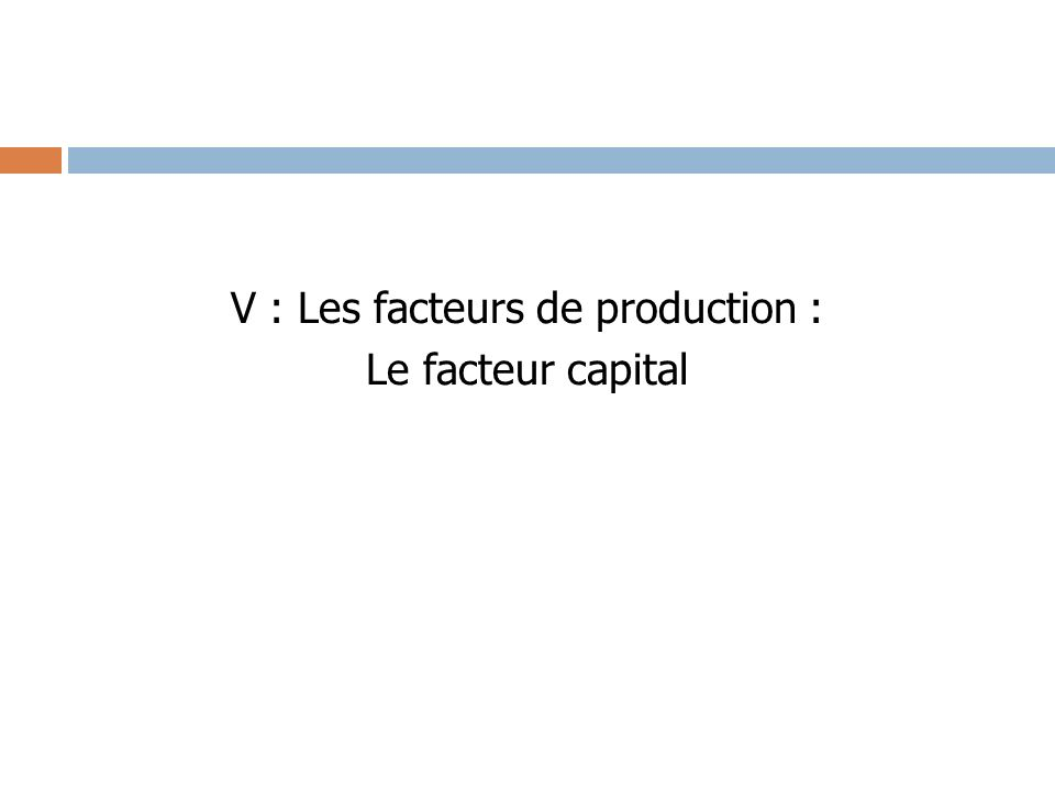 V : Les facteurs de production : Le facteur capital