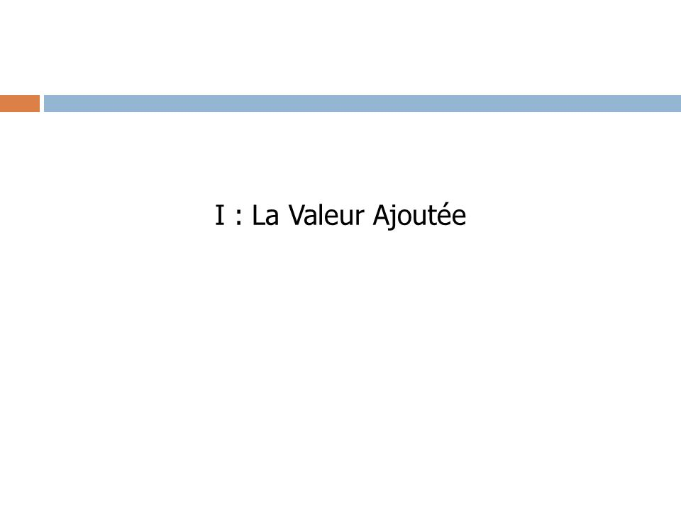 I : La Valeur Ajoutée