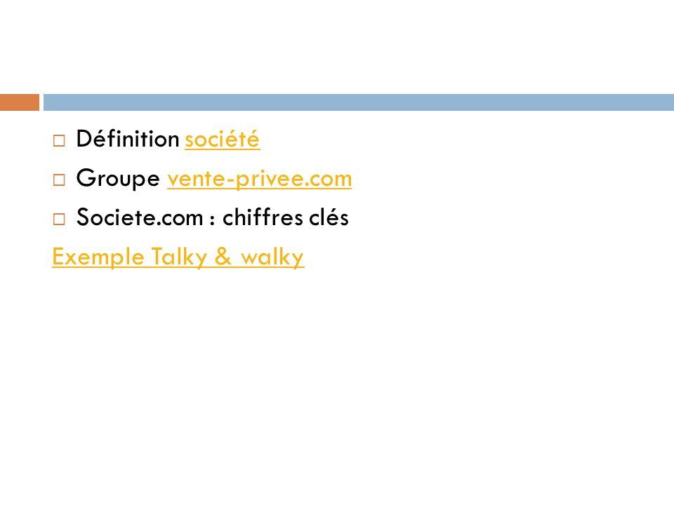 Définition société Groupe vente-privee.com Societe.com : chiffres clés Exemple Talky & walky