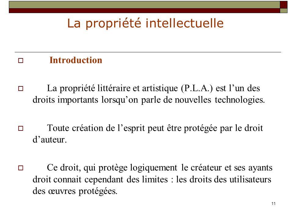 Introduction La propriété littéraire et artistique (P.L.A.) est l'un des droits importants lorsqu'on parle de nouvelles technologies.