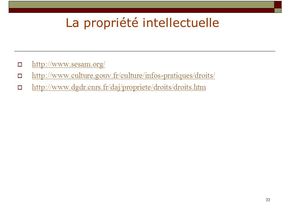 http://www.sesam.org/ http://www.culture.gouv.fr/culture/infos-pratiques/droits/ http://www.dgdr.cnrs.fr/daj/propriete/droits/droits.htm.