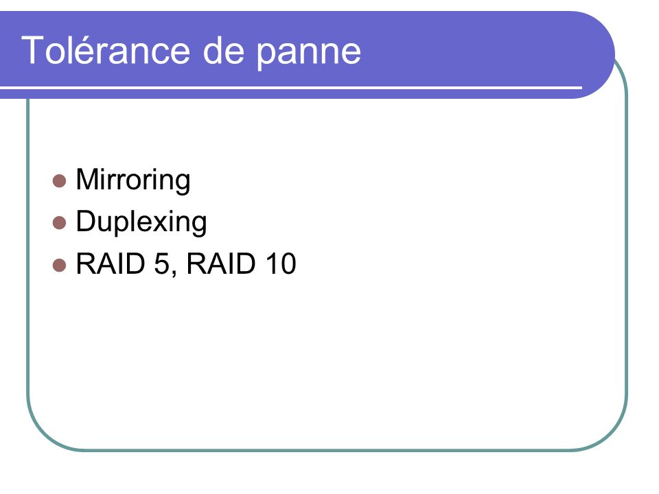 Tolérance de panne Mirroring Duplexing RAID 5, RAID 10