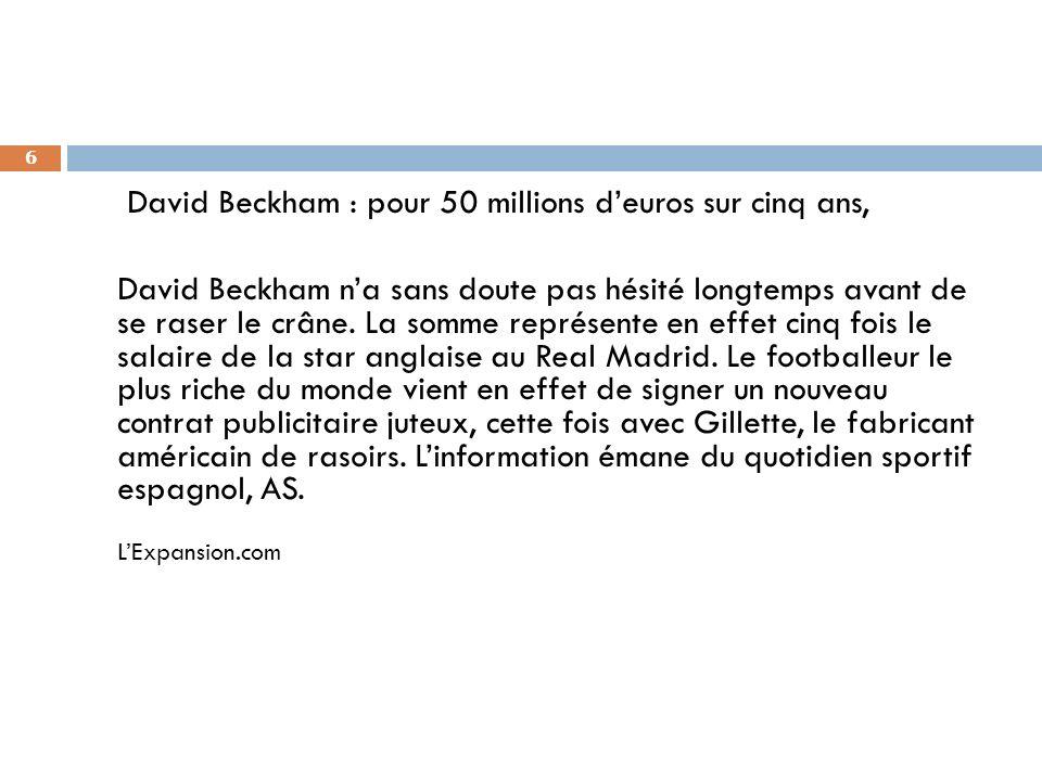 David Beckham : pour 50 millions d'euros sur cinq ans, David Beckham n'a sans doute pas hésité longtemps avant de se raser le crâne.
