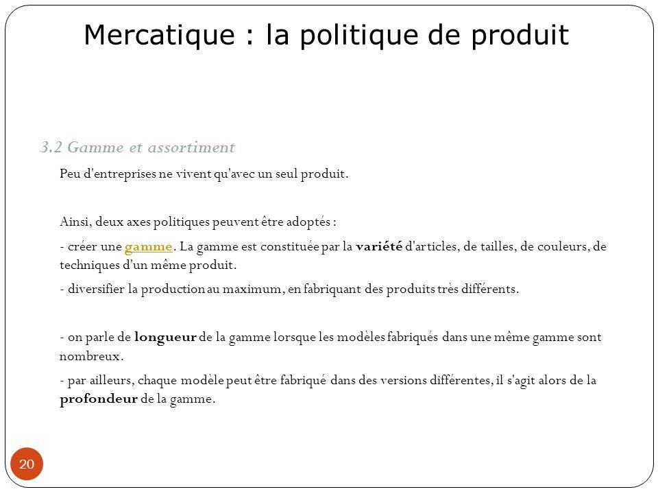 3.2 Gamme et assortimentPeu d entreprises ne vivent qu avec un seul produit. Ainsi, deux axes politiques peuvent être adoptés :