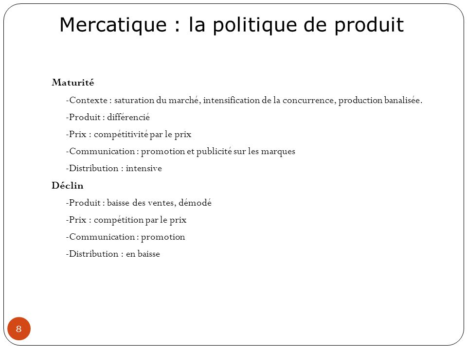 Maturité -Contexte : saturation du marché, intensification de la concurrence, production banalisée.