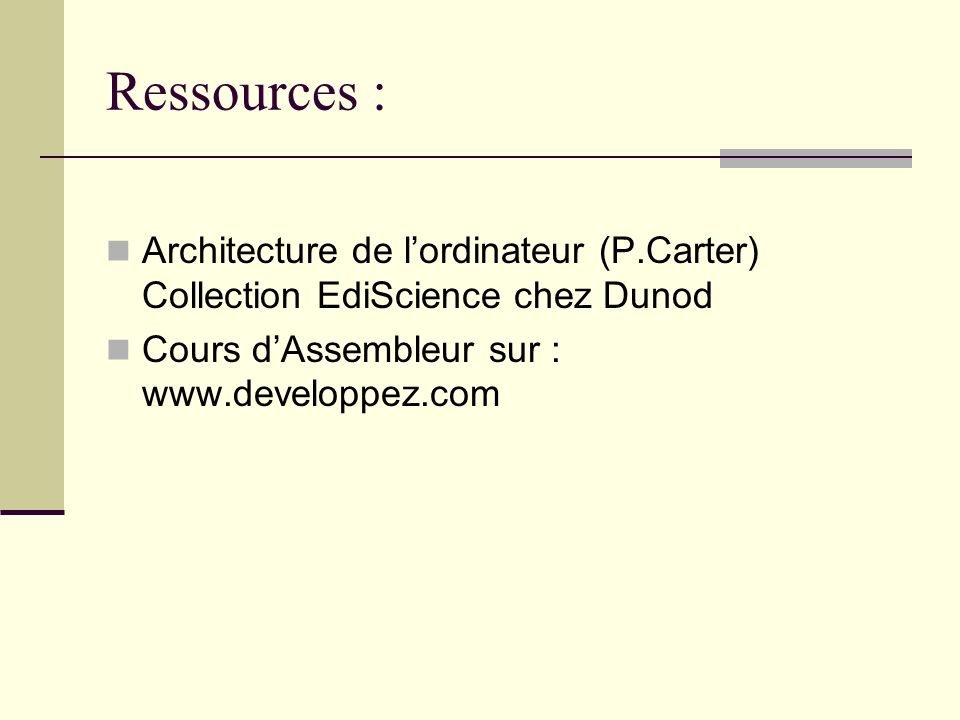 Ressources : Architecture de l'ordinateur (P.Carter) Collection EdiScience chez Dunod.