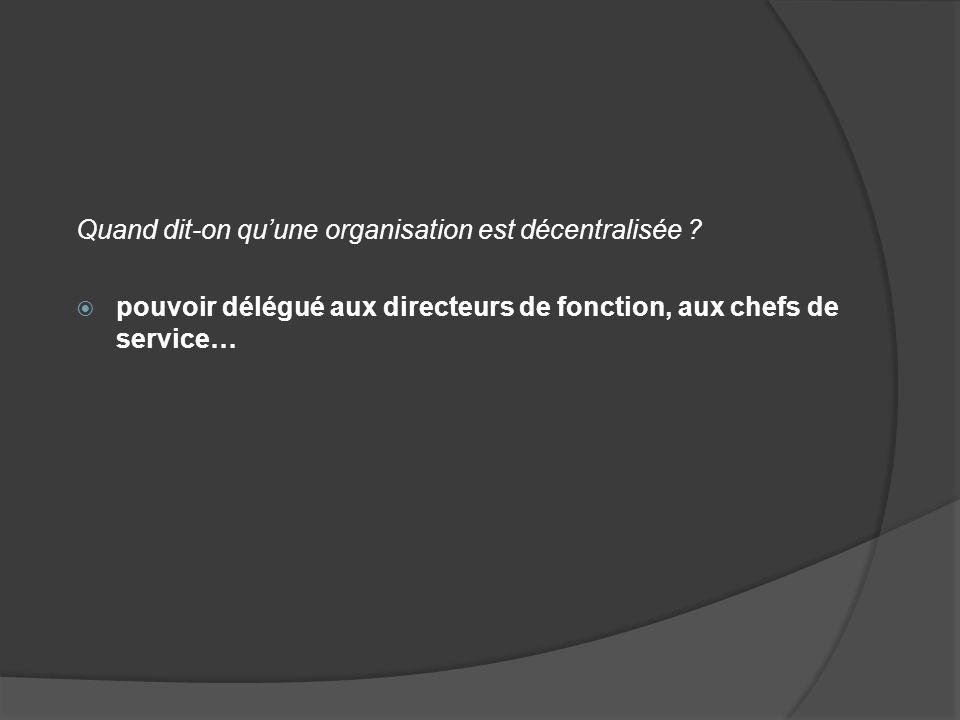 Quand dit-on qu'une organisation est décentralisée