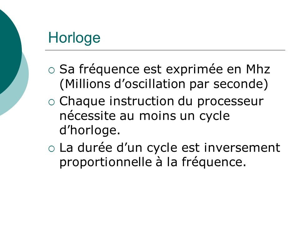Horloge Sa fréquence est exprimée en Mhz (Millions d'oscillation par seconde)