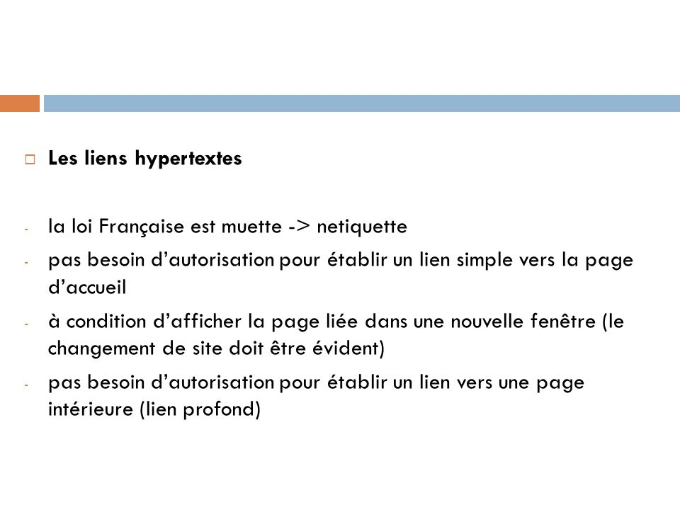 Les liens hypertextes la loi Française est muette -> netiquette. pas besoin d'autorisation pour établir un lien simple vers la page d'accueil.
