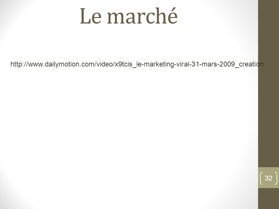 Le marché http://www.dailymotion.com/video/x9tcis_le-marketing-viral-31-mars-2009_creation
