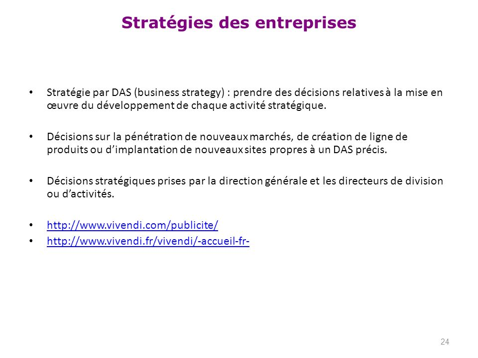 Stratégie par DAS (business strategy) : prendre des décisions relatives à la mise en œuvre du développement de chaque activité stratégique.