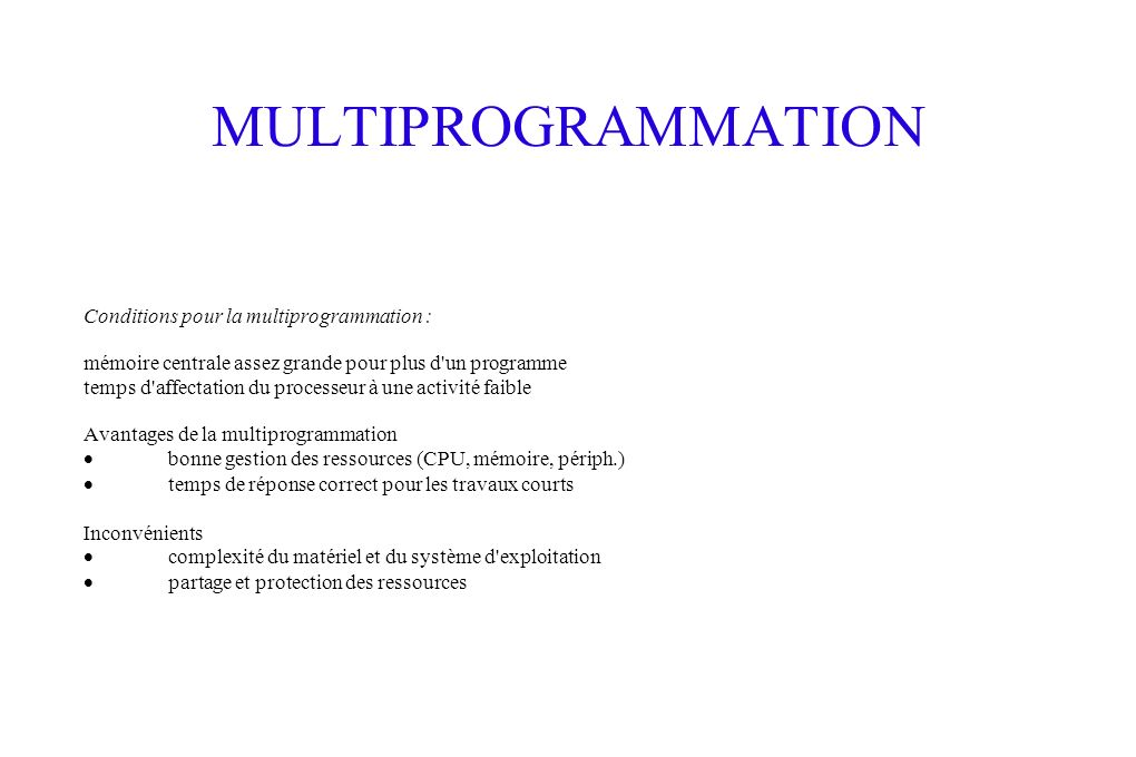MULTIPROGRAMMATION Conditions pour la multiprogrammation :