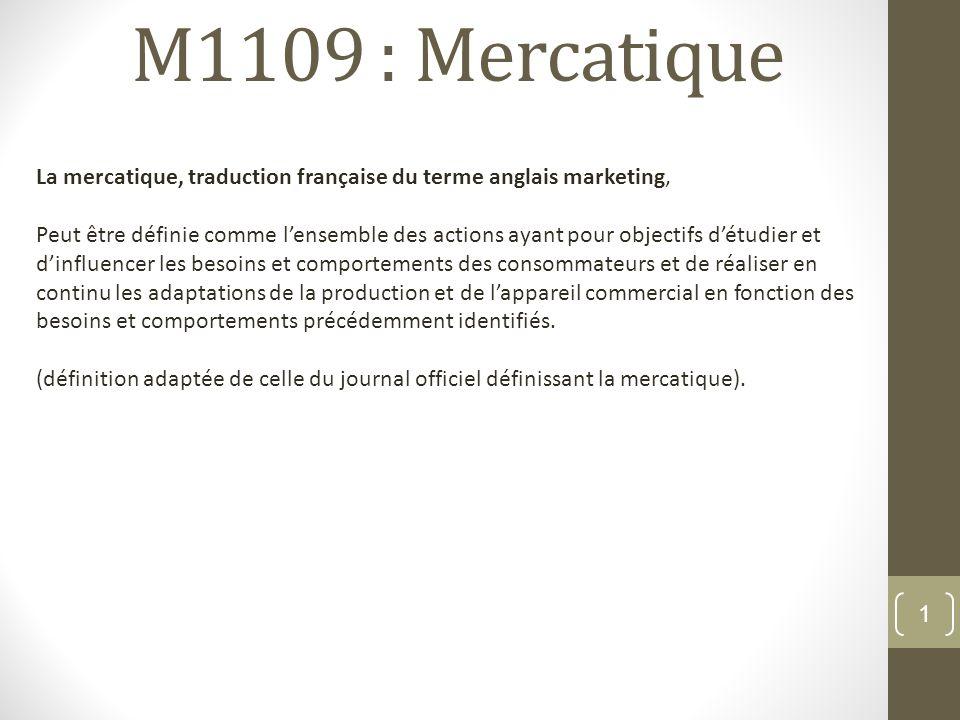 M1109 : Mercatique La mercatique, traduction française du terme anglais marketing,