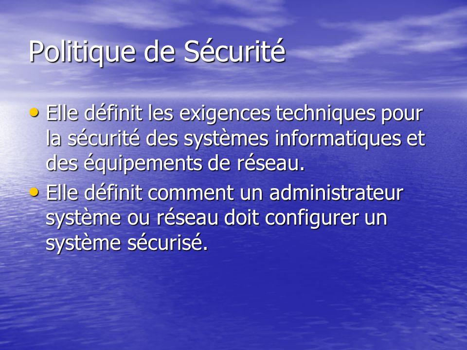 Politique de Sécurité Elle définit les exigences techniques pour la sécurité des systèmes informatiques et des équipements de réseau.