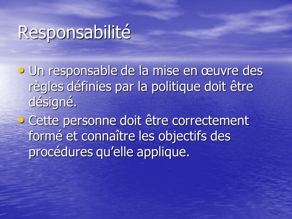 Responsabilité Un responsable de la mise en œuvre des règles définies par la politique doit être désigné.