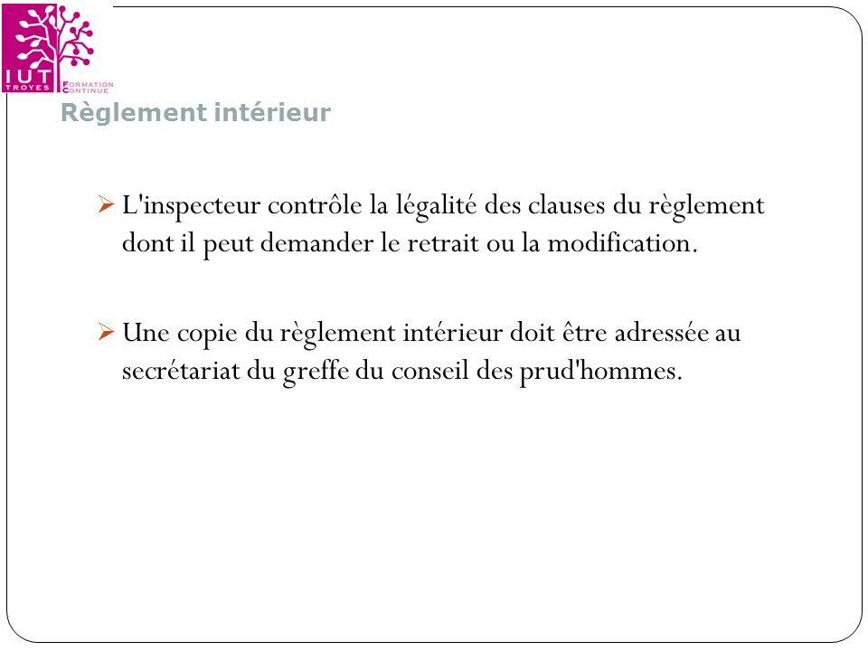 Règlement intérieurL inspecteur contrôle la légalité des clauses du règlement dont il peut demander le retrait ou la modification.
