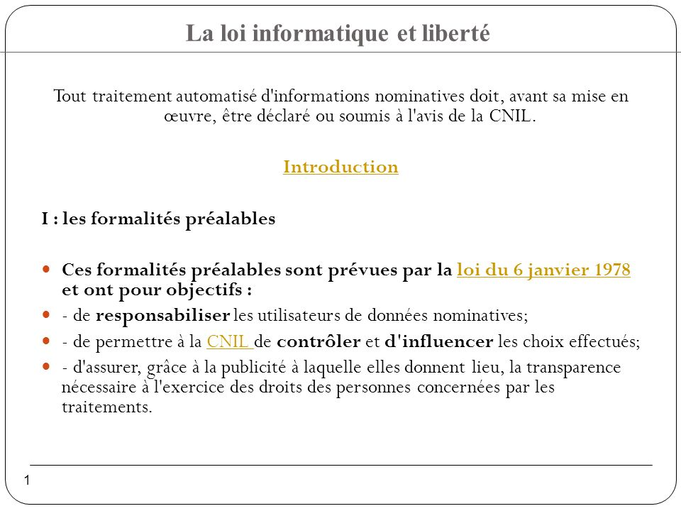 Tout traitement automatisé d informations nominatives doit, avant sa mise en œuvre, être déclaré ou soumis à l avis de la CNIL.