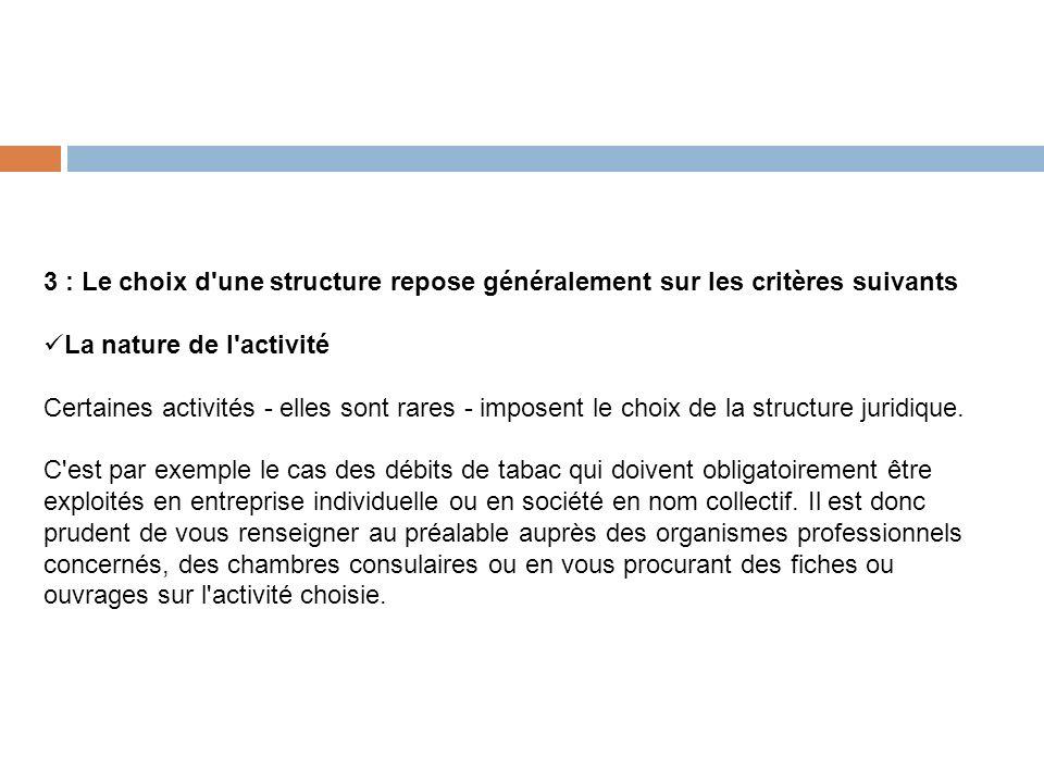 3 : Le choix d une structure repose généralement sur les critères suivants
