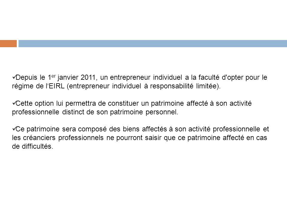 Depuis le 1er janvier 2011, un entrepreneur individuel a la faculté d opter pour le régime de l'EIRL (entrepreneur individuel à responsabilité limitée).