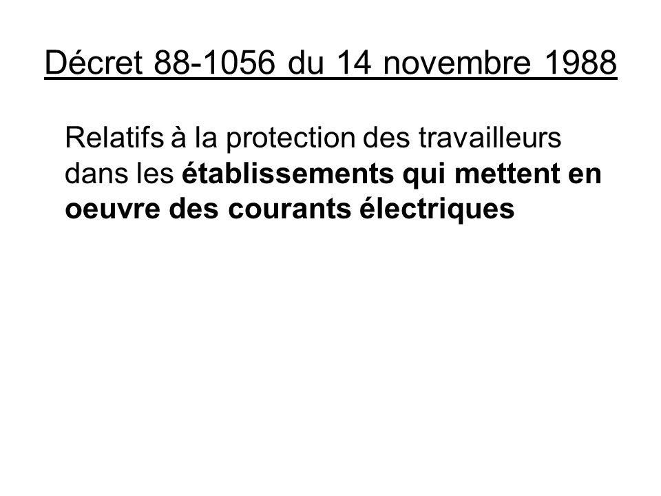 Décret 88-1056 du 14 novembre 1988Relatifs à la protection des travailleurs dans les établissements qui mettent en oeuvre des courants électriques.