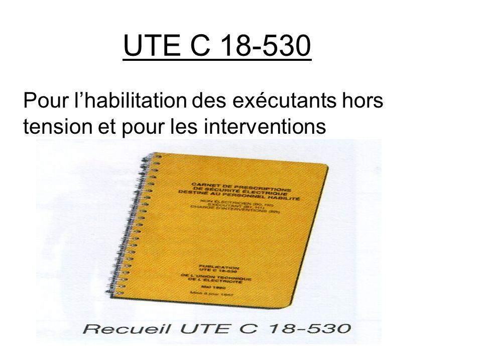 UTE C 18-530 Pour l'habilitation des exécutants hors tension et pour les interventions