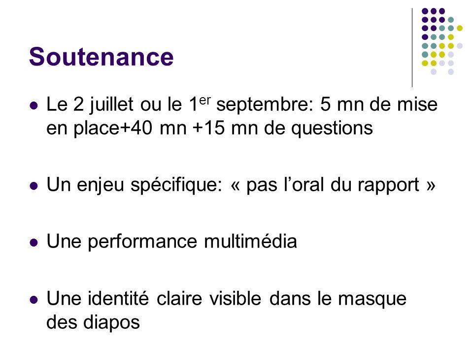 Soutenance Le 2 juillet ou le 1er septembre: 5 mn de mise en place+40 mn +15 mn de questions. Un enjeu spécifique: « pas l'oral du rapport »