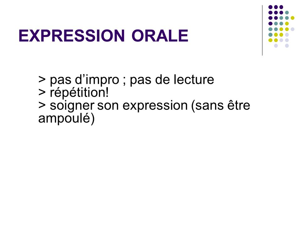 EXPRESSION ORALE > pas d'impro ; pas de lecture > répétition.