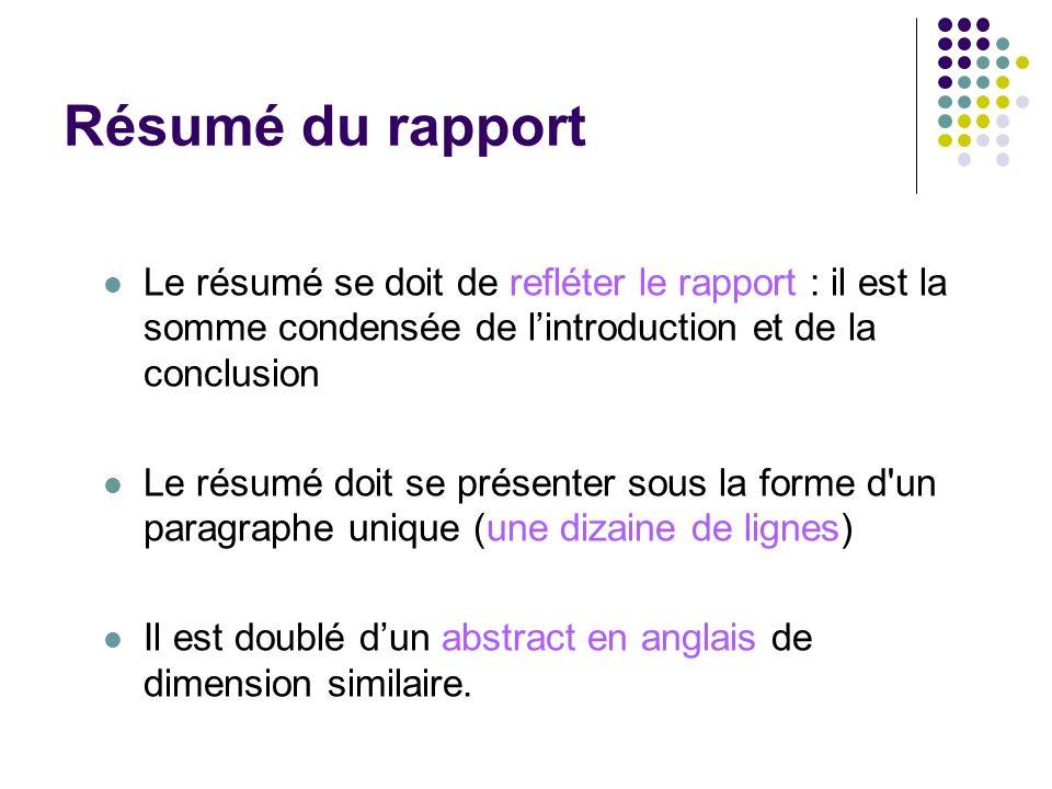 Résumé du rapport Le résumé se doit de refléter le rapport : il est la somme condensée de l'introduction et de la conclusion.